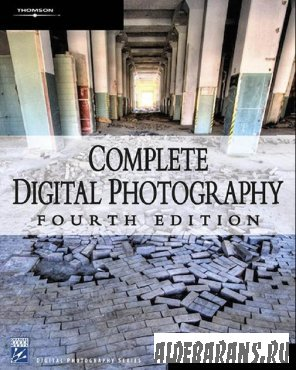 Complete Digital Photography, Fourth Edition