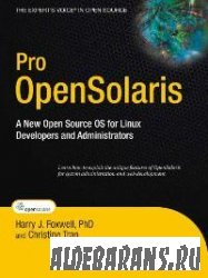 Pro OpenSolaris: A New Open Source OS for Linux Developers and Administrators