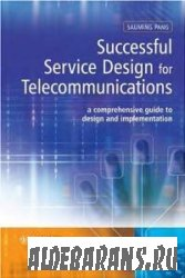 Successful Service Design for Telecommunications: A comprehensive guide to  ...