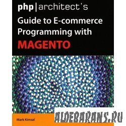 phparchitect's Guide to E-Commerce Programming with Magento