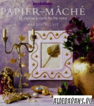 Paper Mache: Over 20 Creative Projects for the Home